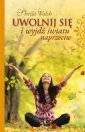 Uwolnij się i wyjdź światu naprzeciw - okładka książki
