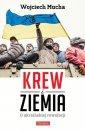 Krew i Ziemia. O ukraińskiej rewolucji - okładka książki