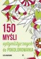 okładka książki - 150 myśli optymistycznych do pokolorowania