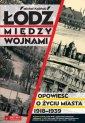 Łódź między wojnami. Opowieść o - okładka książki