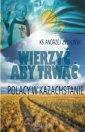 Wierzyć aby trwać. Polacy w Kazachstanie - okładka książki