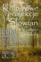 Kulturowe projekcje Słowian w tradycji - okładka książki