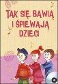 Tak się bawią i śpiewają dzieci - okładka książki