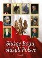 Służąc Bogu, służyli Polsce. Tom - okładka książki