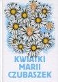 Kwiatki Marii Czubaszek. Życie - okładka książki