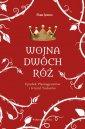 Wojna Dwóch Róż. Upadek Plantagenetów - okładka książki