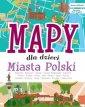 Mapy dla dzieci. Miasta Polski - okładka książki