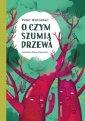 O czym szumią drzewa - okładka książki